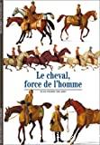 Le cheval, force de l'homme