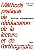 Méthode pratique de rééducation de la lecture et de l'orthographe