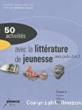 50 activités avec la littérature de jeunesse aux cycles 2 et 3. Tome 2, contes, albums, théâtre