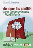 Dénouer les conflits par la Communication NonViolente [i.e. Non Violente]