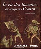 La vie des Romains au temps des Césars
