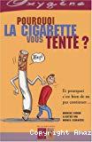 Pourquoi la cigarette vous tente ? Et pourquoi c'est bien de ne pas continuer...