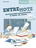 Entremots : L'orthographe grammaticale à toutes les sauces, 10/12 ans