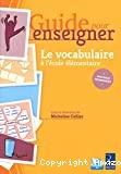 Guide pour enseigner le vocabulaire à l'école élémentaire
