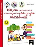 100 jeux pour stimuler son enfant avec les pédagogies alternatives. 3-6 ans