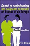 Santé et satisfaction des soignants au travail en France et en Europe