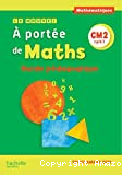 A portée de maths. Le nouvel À portée de maths CM2, cycle 3