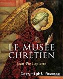 Le musée chrétien. Dictionnaire illustré des images chrétiennes occidentales et orientales