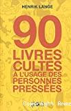 90 livres cultes à l' usage des personnes pressées
