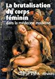 La brutalisation du corps féminin dans la médecine moderne
