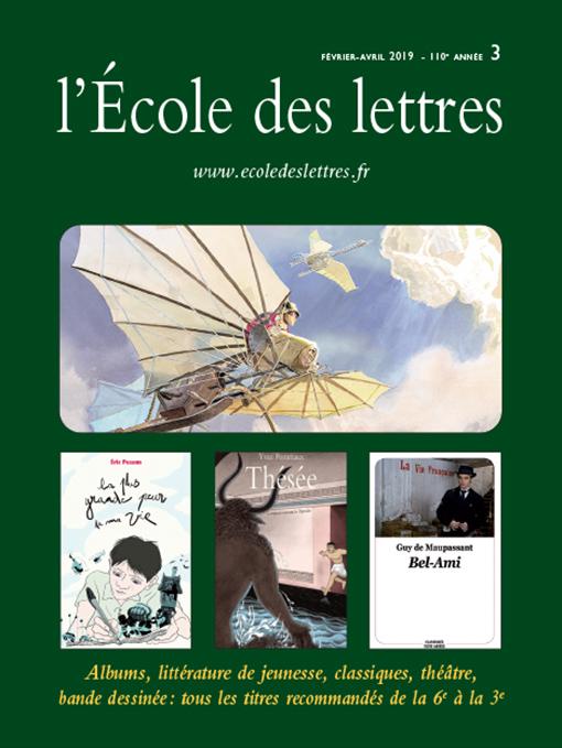 2018-2019, n°3 - Février - Mars - Avril 2019 - Albums, littérautre de jeunesse, classiques, théâtre, bande dessinée (Bulletin de L'Ecole des Lettres : collèges, 2018-2019, n°3 [01/02/2019])