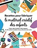 Recettes pour fabriquer le matériel créatif des enfants