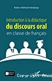 Introduction à la didactique du discours oral en classe de français