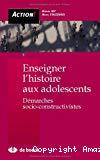Enseigner l' histoire aux adolescents : démarches socio-constructivistes