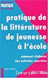 Pratique de la littérature de jeunesse à l'école