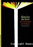 Histoire du livre : le triomphe de l'édition : volume 2