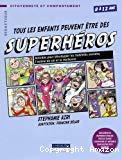 Tous les enfants peuvent être des superhéros. 8 à 12 ans