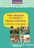 Pour découvrir le monde à l'école maternelle : guide pour l'enseignant