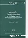 Diptyque, 11. Orthographe : innovations théoriques et pratiques de classes