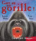 Gare au gros gorille !