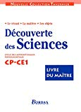 Découverte des sciences. Le vivant. La matière. Les objets. Cycle des apprentissages fondamentaux. CP-CE1. : Livre du maître