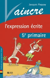 Vaincre l'expression écrite : 5e primaire