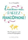 Enrichissez-vous, parlez francophone !