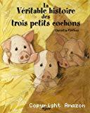La Véritable histoire des trois petits cochons