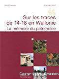 Sur les traces de 14-18 en Wallonie