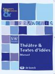 Français. Théâtre & textes d'idées. Manuel 3e/4e secondaire