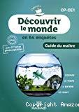 Découvrir le monde en 64 enquêtes : Guide du maitre CP-CE1