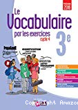 Le vocabulaire par les exercices, 3e, cycle 4