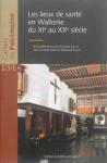 Les lieux de santé en Wallonie du XIe au XXe siècle