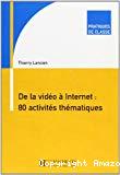 De la vidéo à internet : 80 activités thématiques
