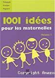 1001 idées pour les maternelles volume 1
