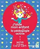J'aide mon enfant avec la pédagogie active. Maths 5-10 ans