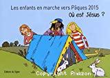 Les enfants en marche vers Pâques 2015. Où est Jésus ?