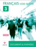 Français 3. Voie Active : documents et synthèses