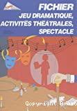 Fichier jeu dramatique, activités théâtrales, spectacle