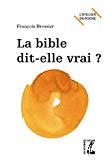 La Bible dit-elle vrai ?