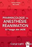 Pharmacologie en anesthésie-réanimation : à l'usage des IADE
