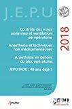 Contrôle des voies aériennes et ventilation per-opératoire ; Anesthésie et techniques non médicamenteuses ; Anesthésie en dehors du bloc opératoire ; JEPU IADE 40 ans déjà !
