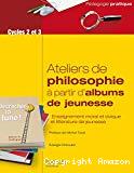 Ateliers de philosophie à partir d'albums de jeunesse [cycles 2 et 3]