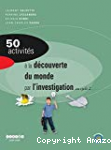 50 activités à la découverte du monde par l'investigation