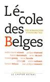 L' école des belges. Dix romanciers d' aujourd'hui. Guide littéraire