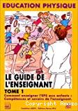 Education physique. Le guide de l'enseignant. Tome 1
