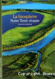 La biosphère : notre terre vivante