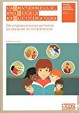 La maternelle, une école de littérature : des progressions pour surmonter les obstacles de compréhension - mobiliser le langage dans toutes ses dimensions - cycle 1