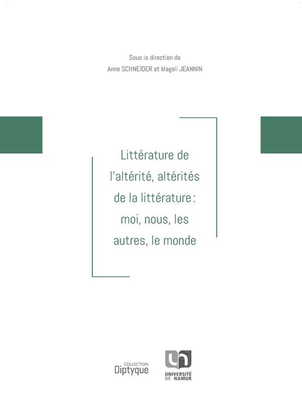 Littérature de l'altérité, altérités de la littérature : moi, nous, les autres, le monde