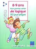 Mon premier cahier de logique : 50 [cinquante] jeux-pièges : 8-9 ans